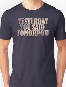 Yesterday You Said Tomorrow T-Shirt