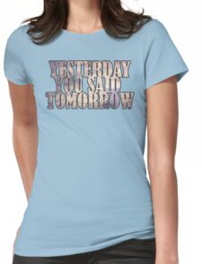 Yesterday You Said Tomorrow Womens Fitted T-Shirt