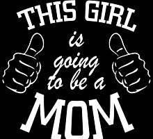 This Girl Is Going To Be A MOM by cutetees