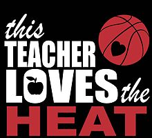 This Teacher Loves The Heat by cutetees