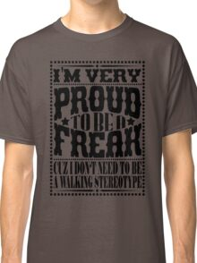 Proud to be a freak - Black Classic T-Shirt