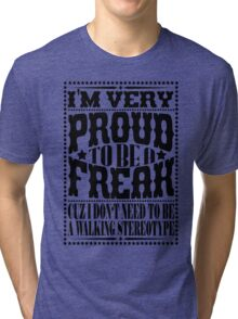 Proud to be a freak - Black Tri-blend T-Shirt