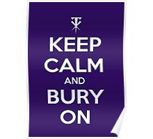 Keep Calm And Bury On Poster