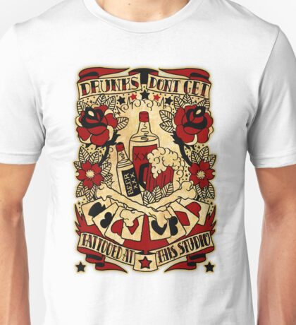 Informative Signs - Drunks don't get tattooed Unisex T-Shirt