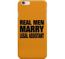 Real Men Marry Legal Assistant - TShirts & Accessories iPhone Case/Skin