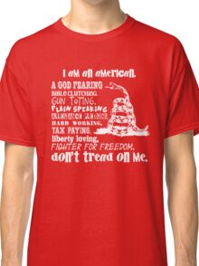Rebel Spirit - Don't Tread on Me - I'm an American - Gun Toting - Bible Clinging - Fighter for Freedom Classic T-Shirt