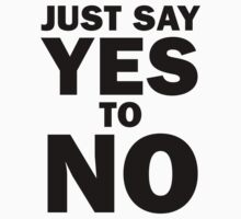 Just Say Yes to No! (black) by suranyami