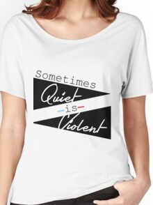 Sometimes Quiet is Violent Women's Relaxed Fit T-Shirt