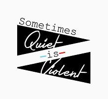 Sometimes Quiet is Violent Unisex T-Shirt