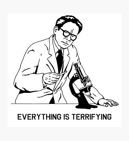 Everything is terrifying - nihilistic scientist Photographic Print