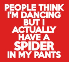 People think I'm dancing but I actually have a spider in my pants by onebaretree