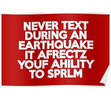 Never text during an earthquake It afrectz youf ahility to sprlm Poster