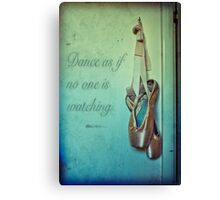 Dance as if No One is Watching Canvas Print