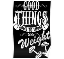 Good Things Come To Those Who Weight Poster