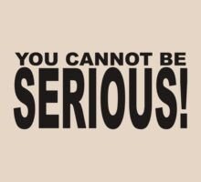 YOU CANNOT BE SERIOUS T-Shirt
