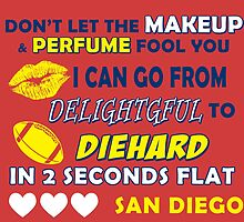 dont let the makeup and perfume fool you i can go from delightful to diehard in 2 seconds flat san diego by trendz