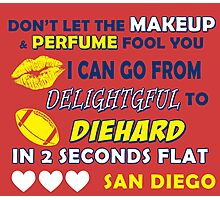 dont let the makeup and perfume fool you i can go from delightful to diehard in 2 seconds flat san diego Photographic Print