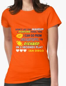 dont let the makeup and perfume fool you i can go from delightful to diehard in 2 seconds flat san diego T-Shirt
