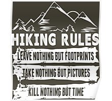Hiking Rules...Leave Nothing But Footprints, Take Nothing But Pictures, Kill Nothing But Time Poster