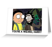 You're a wizard rick and morty Greeting Card