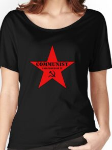 Communist and Proud of It Women's Relaxed Fit T-Shirt