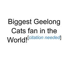 Biggest Geelong Cats Fan - Citation Needed Photographic Print