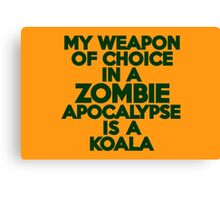 My weapon of choice in a Zombie Apocalypse is a koala Canvas Print