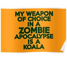 My weapon of choice in a Zombie Apocalypse is a koala Poster