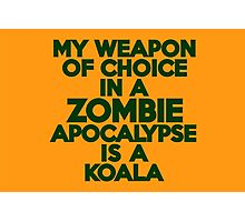 My weapon of choice in a Zombie Apocalypse is a koala Photographic Print