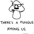 There's a Fungus Among Us by Amie Whitlock