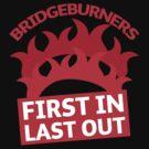 BRIDGEBURNERS Bridge Burners(new) fan art FIRST IN LAST OUT by jazzydevil