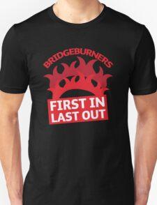 BRIDGEBURNERS Bridge Burners(new) fan art FIRST IN LAST OUT T-Shirt