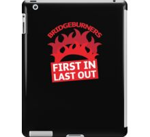 BRIDGEBURNERS Bridge Burners(new) fan art FIRST IN LAST OUT iPad Case/Skin