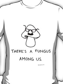There's a Fungus Among Us T-Shirt