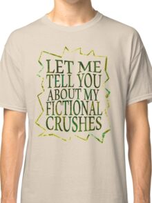 let me tell you about my fictional crushes Classic T-Shirt