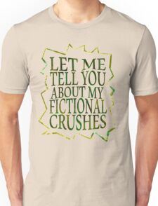 let me tell you about my fictional crushes Unisex T-Shirt