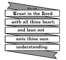 PROVERBS 3:5  - RIBBON BANNER Photographic Print