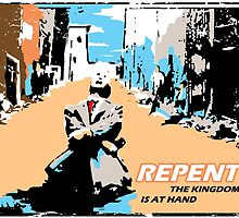 REPENT - THE KINGDOM IS AT HAND by Calgacus