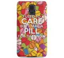 I used to care but I take a pill for that now Samsung Galaxy Case/Skin
