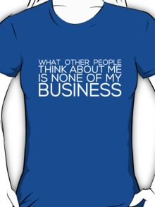None of My Business (for dark apparel) T-Shirt