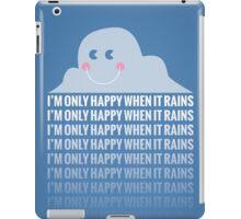 I'm Only Happy When It Rains iPad Case/Skin