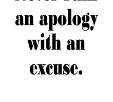 Benjamin Franklin, Never ruin an apology with an excuse. by TOM HILL - Designer