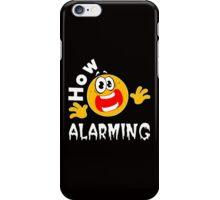 How alarming iPhone Case/Skin