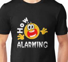 How alarming Unisex T-Shirt