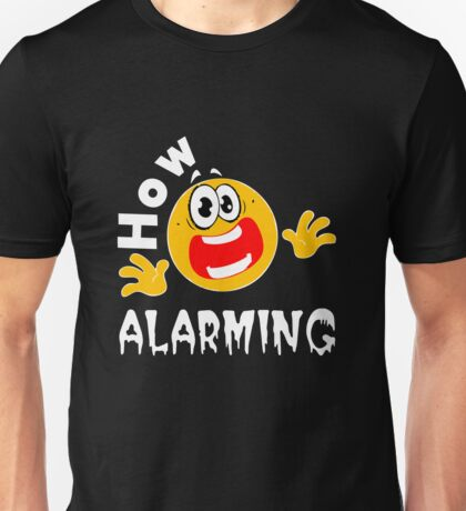 How alarming Unisex T-Shirt