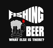 fishing & beer what else is there? Unisex T-Shirt