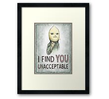 I FIND YOU UNACCEPTABLE Framed Print