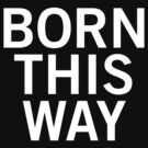 Born This Way by itsjerm