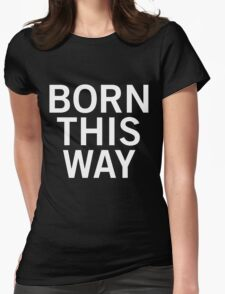 Born This Way Womens Fitted T-Shirt