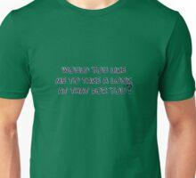 would you like Unisex T-Shirt